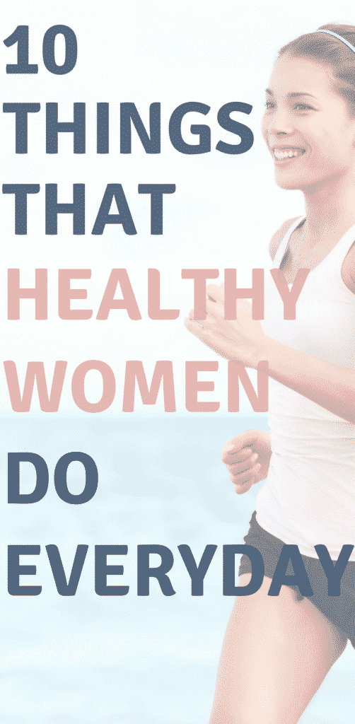 Healthy Living Tips for Women and Teens - 10 Things That Healthy Women Do Everyday