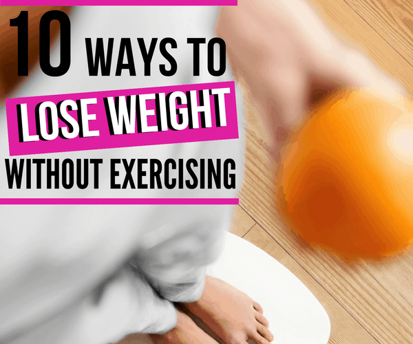 10 Ways to Lose Weight Without Exercising
