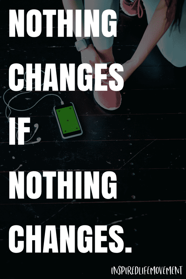 Inspiring Fitness Quotes | Nothing changes if nothing changes