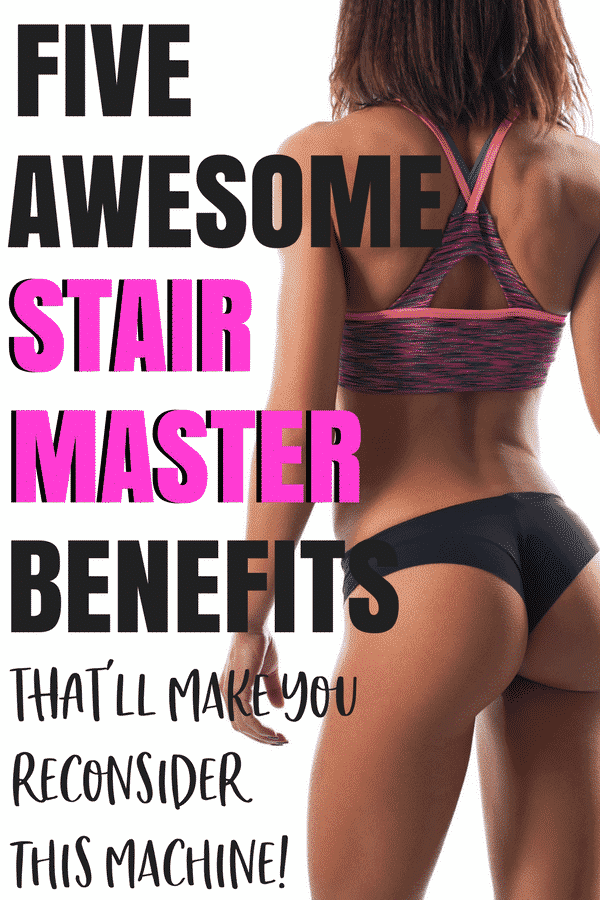 5 Stair Master Benefits That'll Make You Reconsider This Machine! Hint - your butt will thank you!