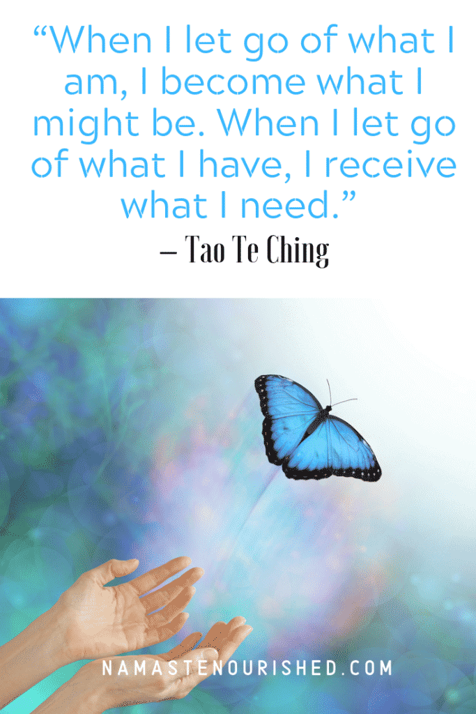 when I let go of what I am, I become what I might be. when I let go of what I have, I receive what I need. - Tao Te Ching