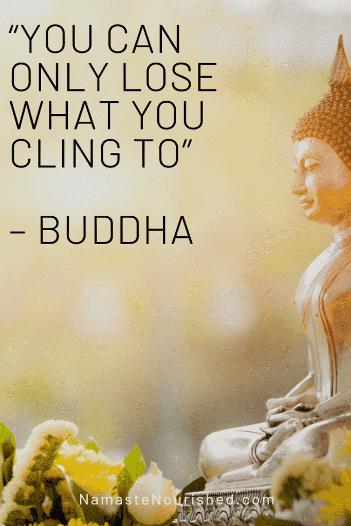 """you can only lose what you cling go"" - buddha"