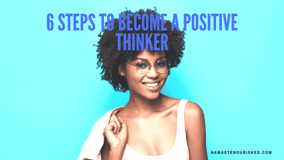 6 steps to become a positive thinker