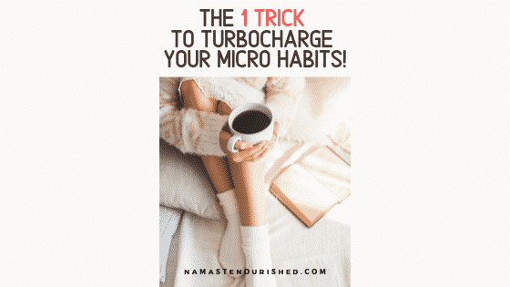 1 trick to turbocharge your micro habits