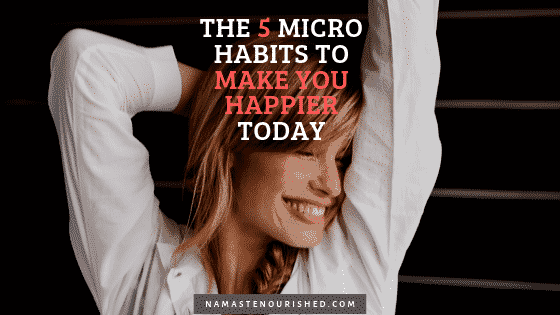 5 micro habits to make you happier today