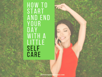 how to start and end your day with a little self care