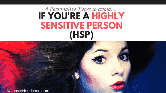 If You're a Highly Sensitive Person (HSP), Avoid These 4 Personality Types!