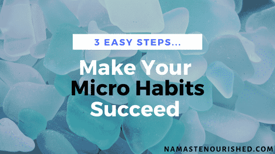 blog image Make Your micro Habits Succeed - 3 easy steps!