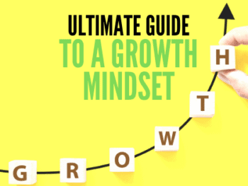 Ultimate Guide to Having a Growth Mindset (plus FAQ!)